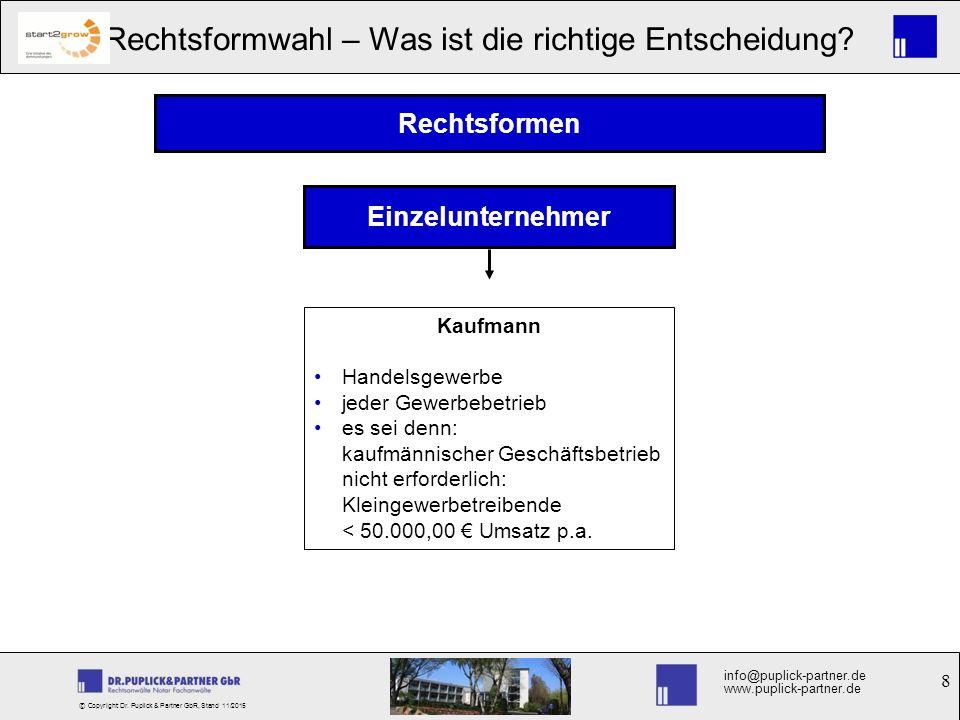 8 Rechtsformwahl – Was ist die richtige Entscheidung? info@puplick-partner.de www.puplick-partner.de © Copyright Dr. Puplick & Partner GbR, Stand 11/2
