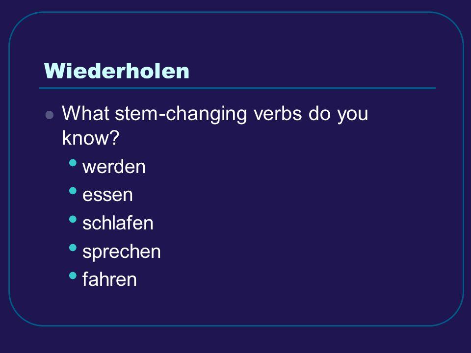 Wiederholen What stem-changing verbs do you know werden essen schlafen sprechen fahren