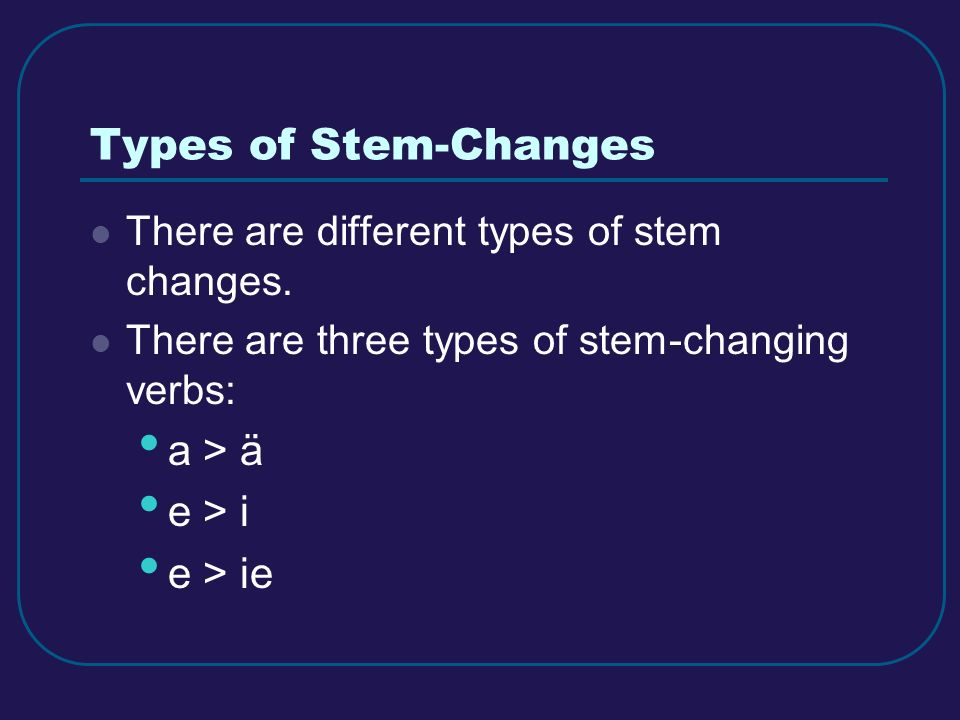 a > ä For these types of stem changing verbs, the a in the stem changes to an a with an umlaut.