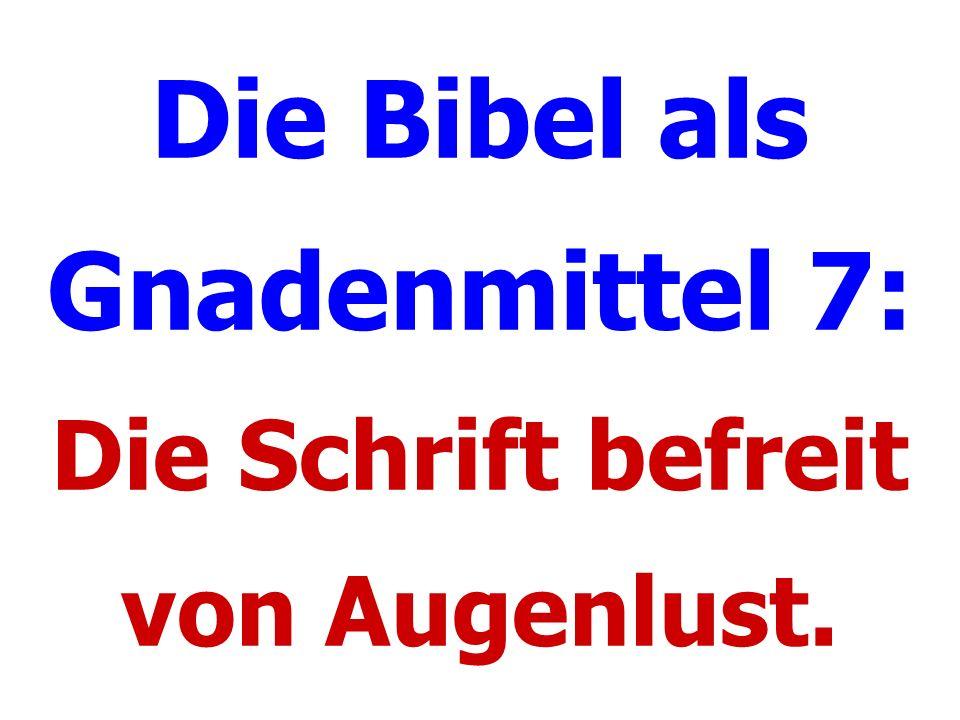 Die Bibel als Gnadenmittel 7: Die Schrift befreit von Augenlust.
