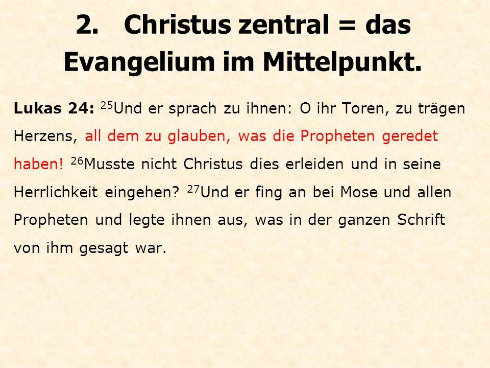 2.Christus zentral = das Evangelium im Mittelpunkt.