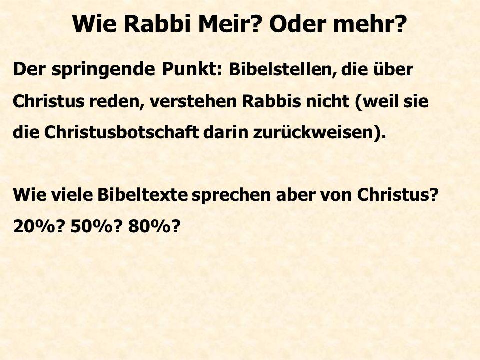 Der springende Punkt: Bibelstellen, die über Christus reden, verstehen Rabbis nicht (weil sie die Christusbotschaft darin zurückweisen).