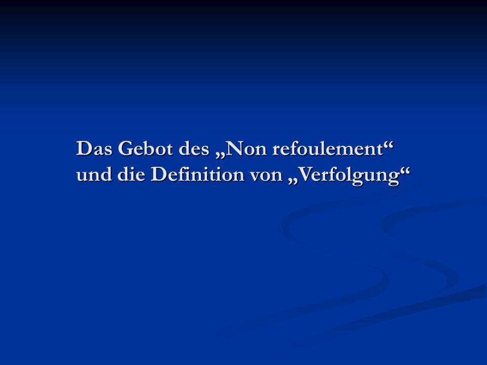 """Das Gebot des """"Non refoulement und die Definition von """"Verfolgung"""