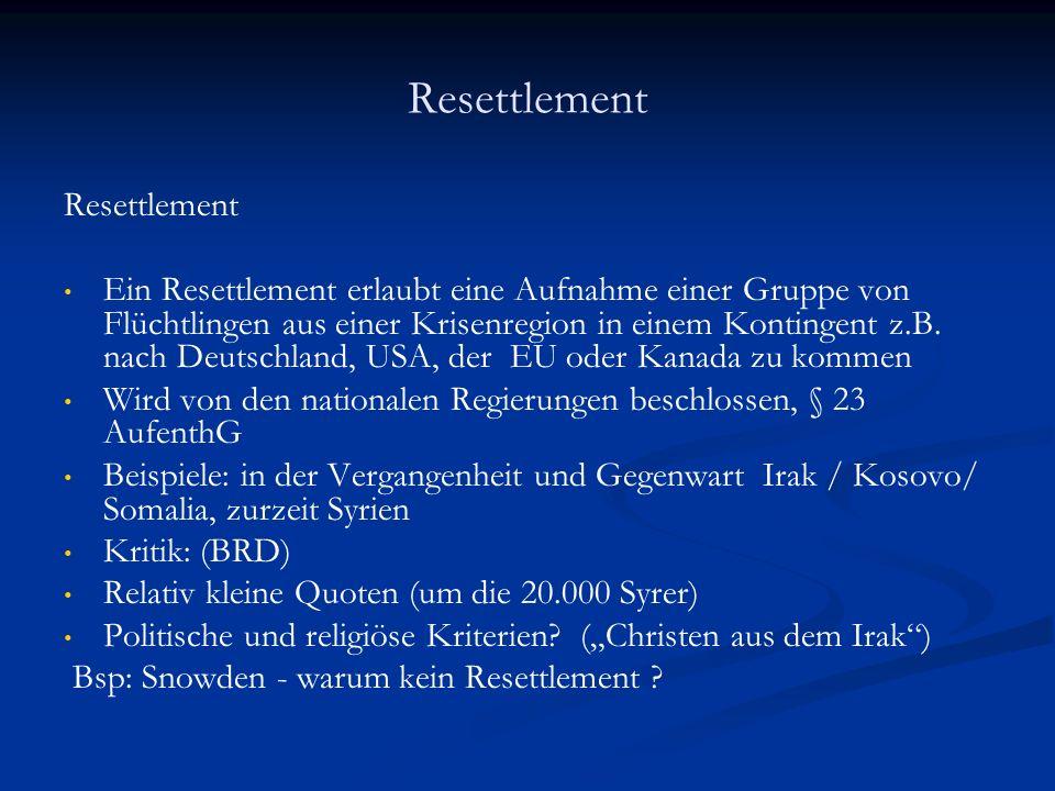 Resettlement Ein Resettlement erlaubt eine Aufnahme einer Gruppe von Flüchtlingen aus einer Krisenregion in einem Kontingent z.B.