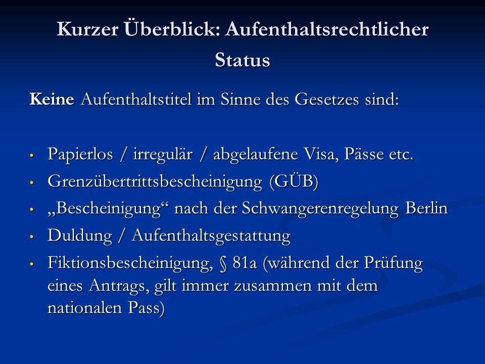 Kurzer Überblick: Aufenthaltsrechtlicher Status Keine Aufenthaltstitel im Sinne des Gesetzes sind: Papierlos / irregulär / abgelaufene Visa, Pässe etc.