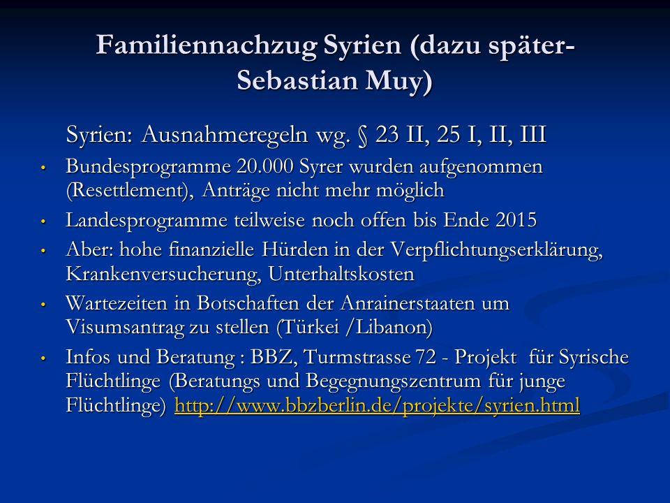 Familiennachzug Syrien (dazu später- Sebastian Muy) Syrien: Ausnahmeregeln wg.