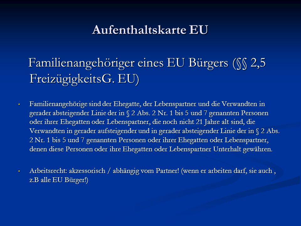 Aufenthaltskarte EU Familienangehöriger eines EU Bürgers (§§ 2,5 FreizügigkeitsG.