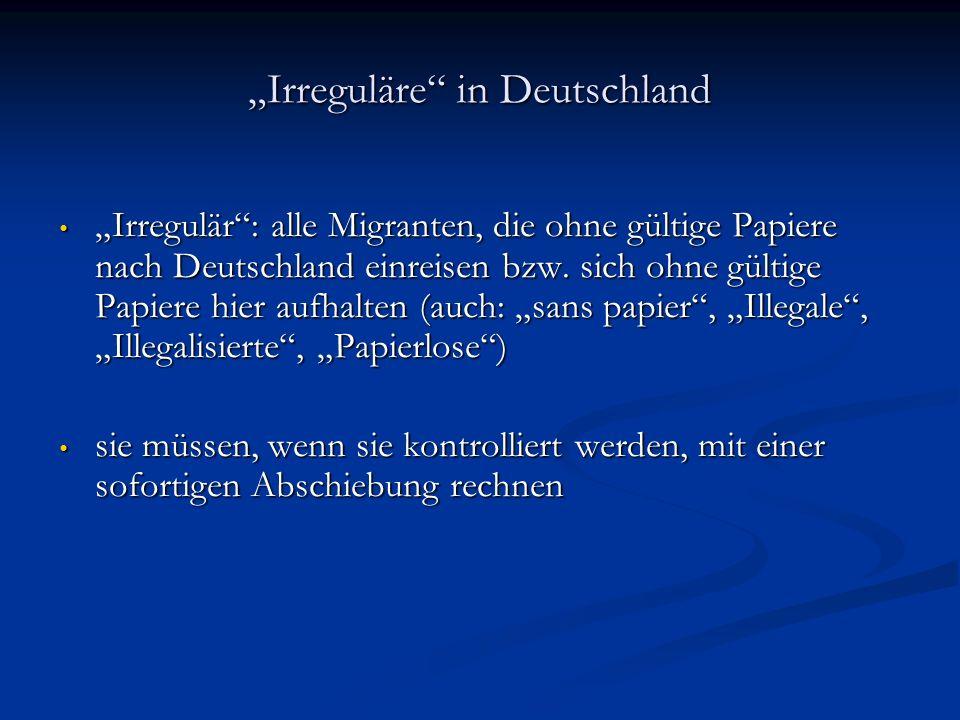 """""""Irreguläre in Deutschland """"Irregulär : alle Migranten, die ohne gültige Papiere nach Deutschland einreisen bzw."""
