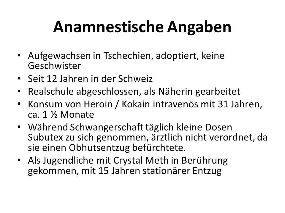 Anamnestische Angaben Aufgewachsen in Tschechien, adoptiert, keine Geschwister Seit 12 Jahren in der Schweiz Realschule abgeschlossen, als Näherin gea