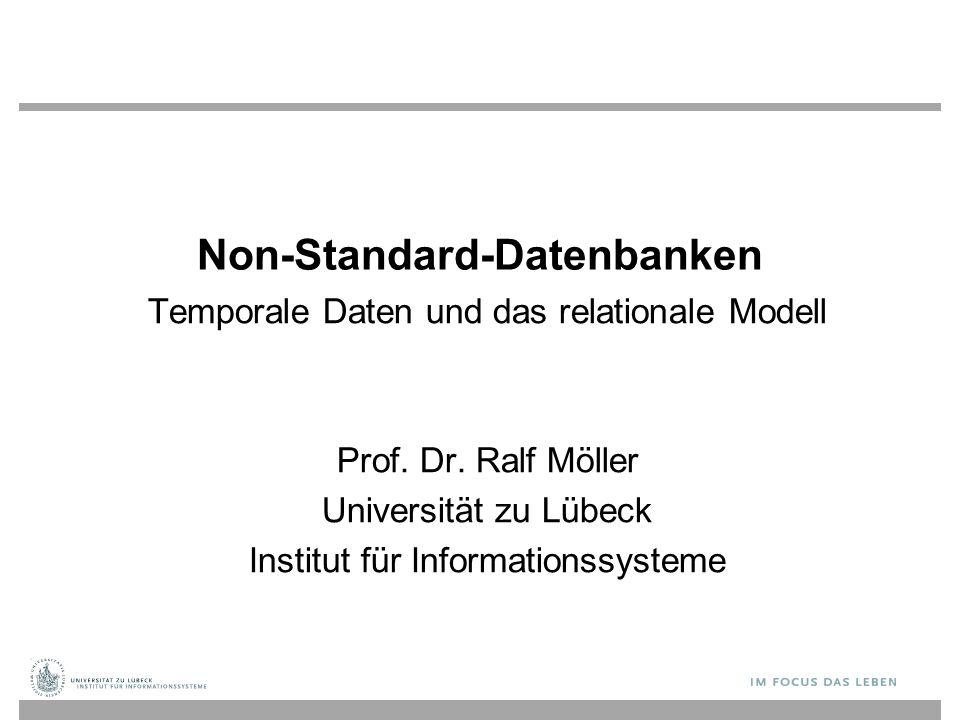 Non-Standard-Datenbanken Temporale Daten und das relationale Modell Prof. Dr. Ralf Möller Universität zu Lübeck Institut für Informationssysteme