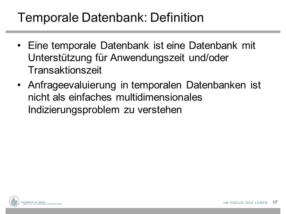 Temporale Datenbank: Definition Eine temporale Datenbank ist eine Datenbank mit Unterstützung für Anwendungszeit und/oder Transaktionszeit Anfrageeval