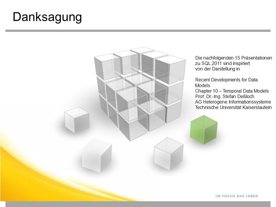 Danksagung Die nachfolgenden 15 Präsentationen zu SQL:2011 sind inspiriert von der Darstellung in Recent Developments for Data Models Chapter 10 – Tem