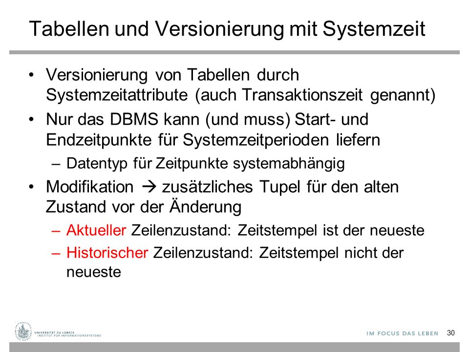 Tabellen und Versionierung mit Systemzeit Versionierung von Tabellen durch Systemzeitattribute (auch Transaktionszeit genannt) Nur das DBMS kann (und