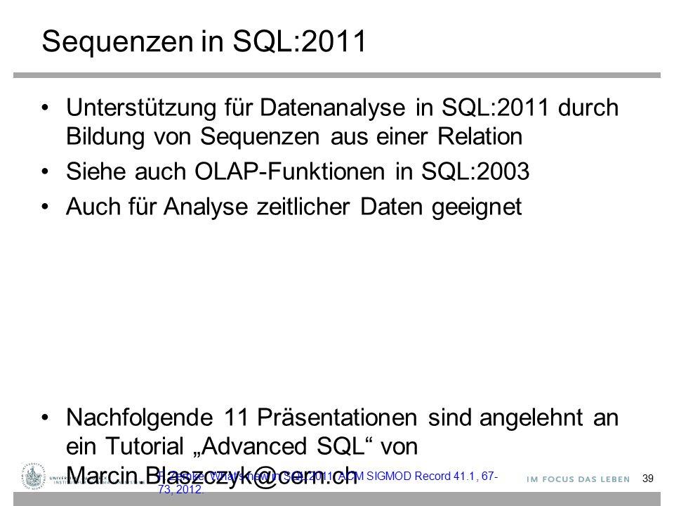 Sequenzen in SQL:2011 Unterstützung für Datenanalyse in SQL:2011 durch Bildung von Sequenzen aus einer Relation Siehe auch OLAP-Funktionen in SQL:2003