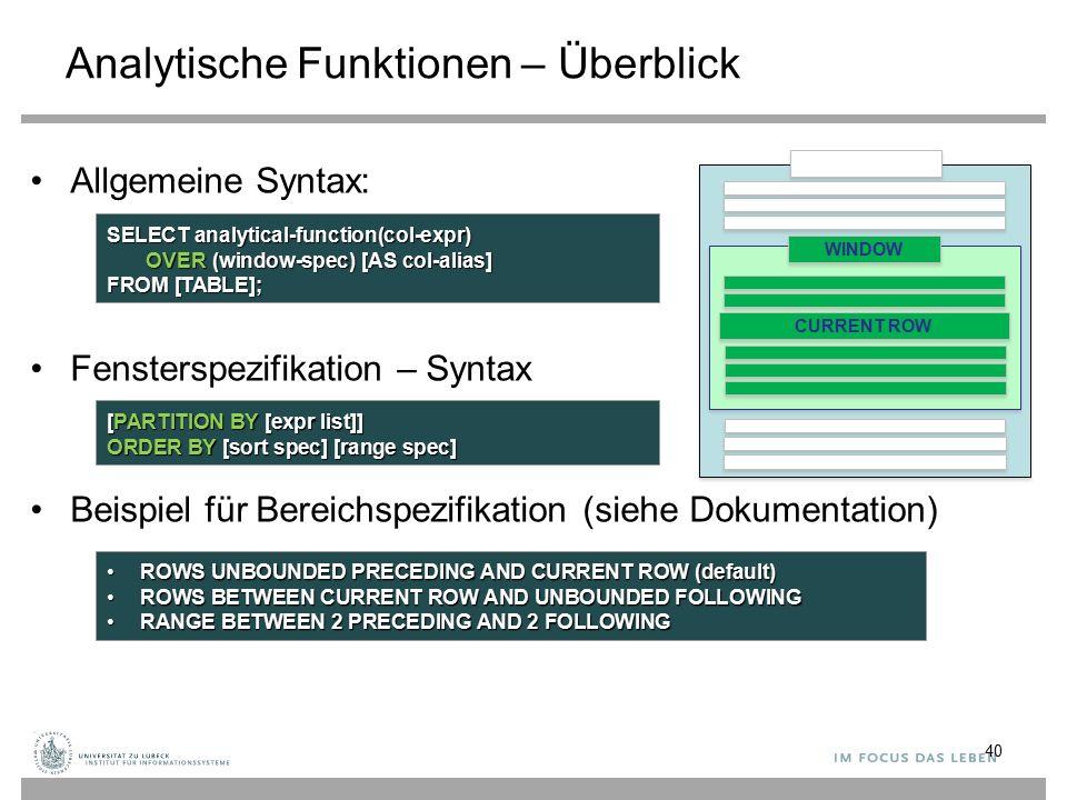 Analytische Funktionen – Überblick Allgemeine Syntax: Fensterspezifikation – Syntax Beispiel für Bereichspezifikation (siehe Dokumentation) 40 SELECT