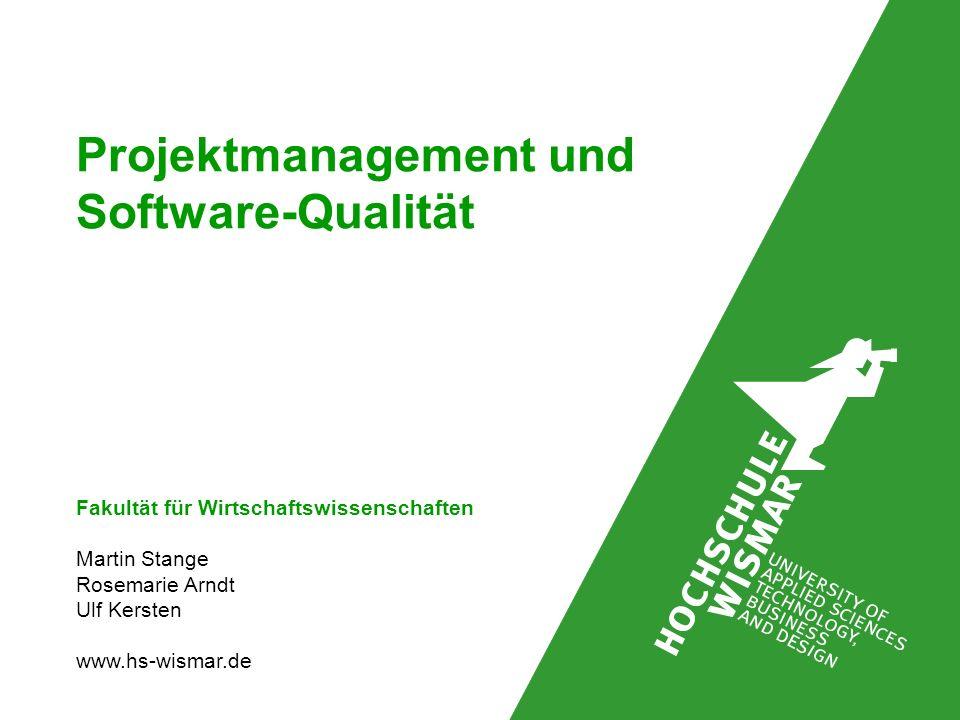 Projektmanagement und Software-Qualität Fakultät für Wirtschaftswissenschaften Martin Stange Rosemarie Arndt Ulf Kersten www.hs-wismar.de