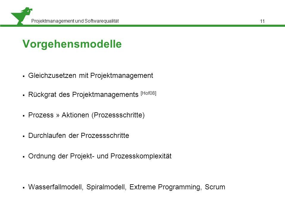 Projektmanagement und Softwarequalität Vorgehensmodelle  Gleichzusetzen mit Projektmanagement  Rückgrat des Projektmanagements [Hof08]  Prozess » A