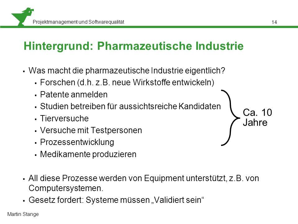 Projektmanagement und Softwarequalität 14 Hintergrund: Pharmazeutische Industrie  Was macht die pharmazeutische Industrie eigentlich?  Forschen (d.h