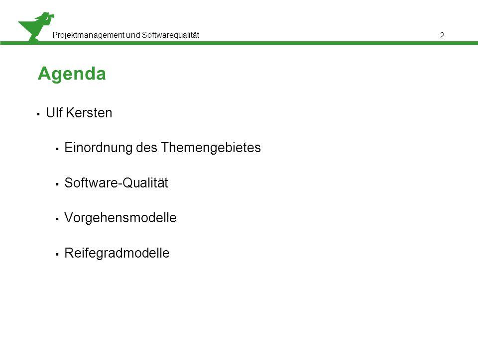 Projektmanagement und Softwarequalität 2 Agenda  Ulf Kersten  Einordnung des Themengebietes  Software-Qualität  Vorgehensmodelle  Reifegradmodell