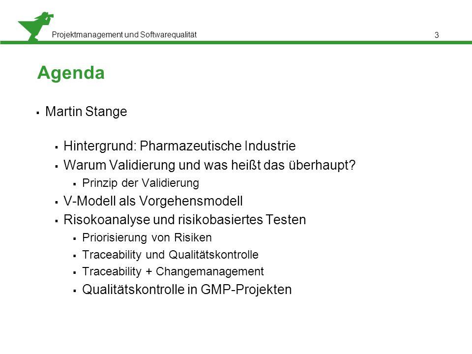 Projektmanagement und Softwarequalität 3 Agenda  Martin Stange  Hintergrund: Pharmazeutische Industrie  Warum Validierung und was heißt das überhau