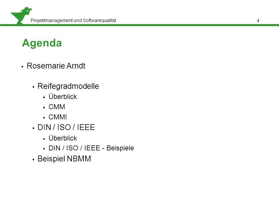 Projektmanagement und Softwarequalität 4 Agenda  Rosemarie Arndt  Reifegradmodelle  Überblick  CMM  CMMI  DIN / ISO / IEEE  Überblick  DIN / I