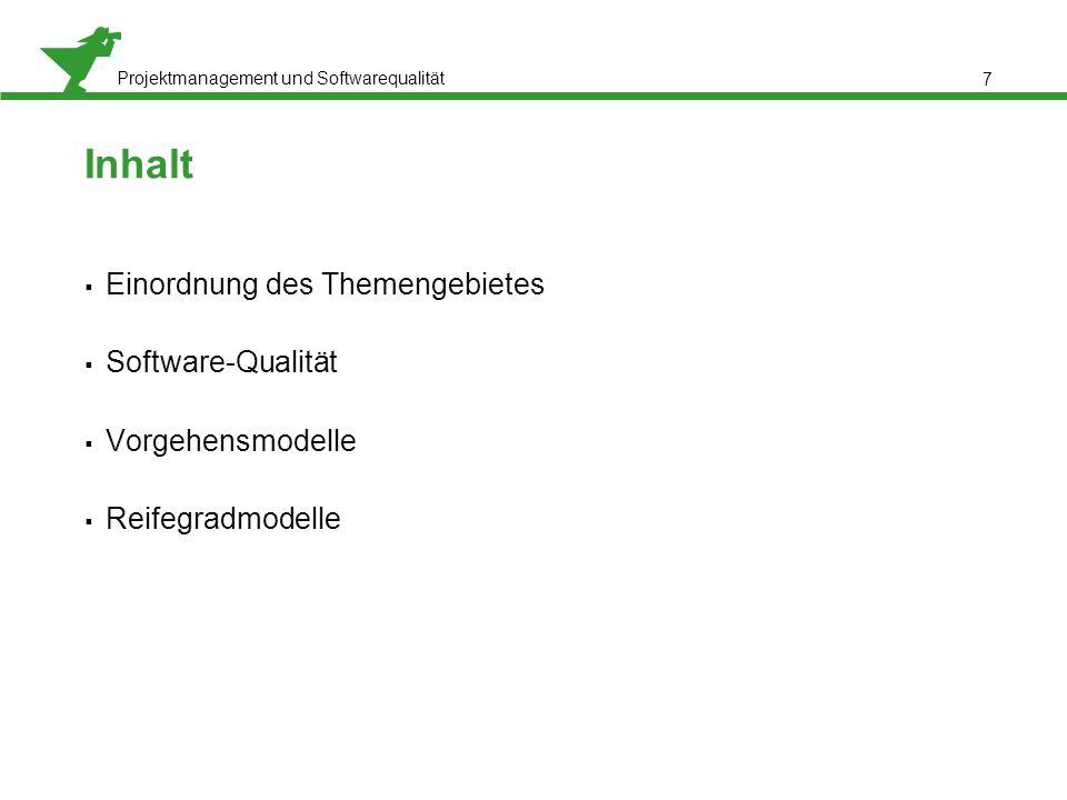 Projektmanagement und Softwarequalität Inhalt  Einordnung des Themengebietes  Software-Qualität  Vorgehensmodelle  Reifegradmodelle 7