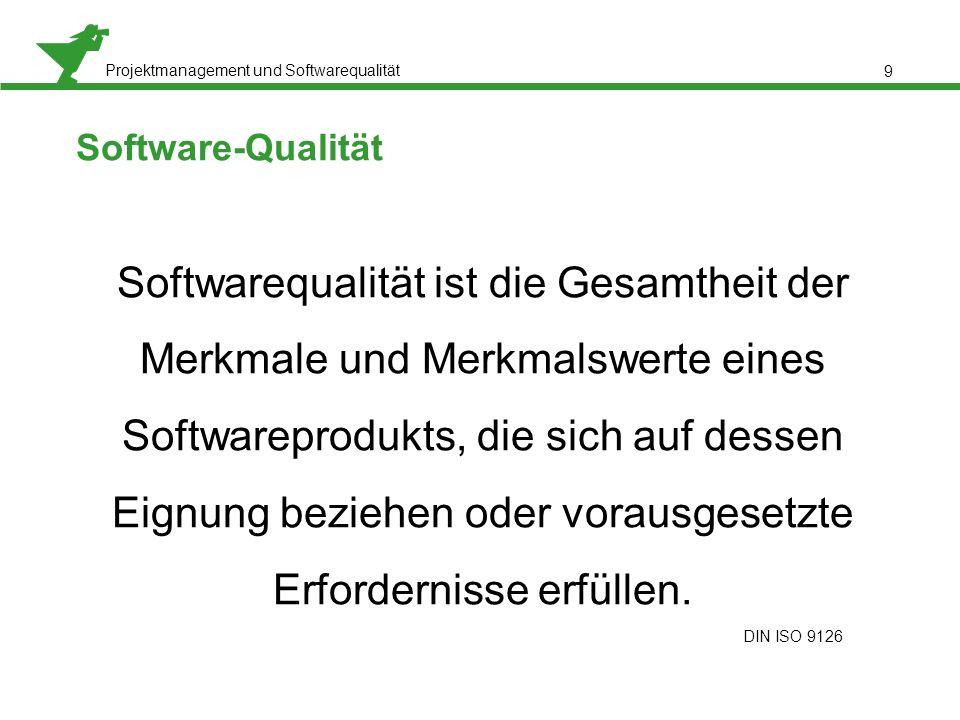 Projektmanagement und Softwarequalität Software-Qualität Softwarequalität ist die Gesamtheit der Merkmale und Merkmalswerte eines Softwareprodukts, di