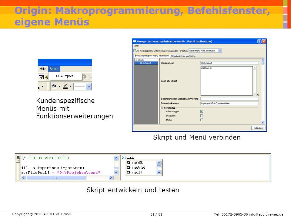 Copyright © 2015 ADDITIVE GmbH Tel: 06172-5905-30 info@additive-net.de/ 6131 Origin: Makroprogrammierung, Befehlsfenster, eigene Menüs Kundenspezifische Menüs mit Funktionserweiterungen Skript und Menü verbinden Skript entwickeln und testen