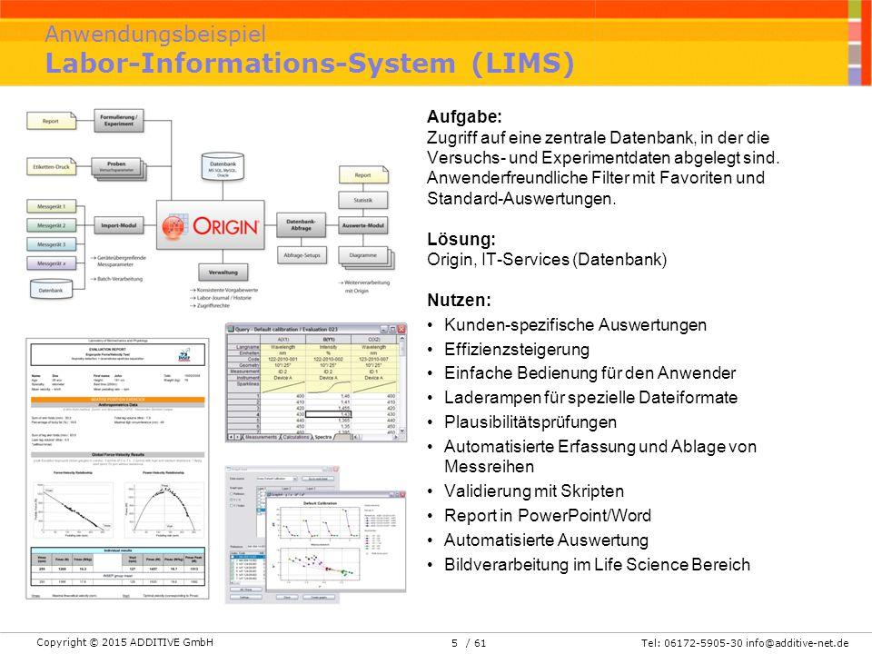 Copyright © 2015 ADDITIVE GmbH Tel: 06172-5905-30 info@additive-net.de/ 615 Anwendungsbeispiel Labor-Informations-System (LIMS) Aufgabe: Zugriff auf eine zentrale Datenbank, in der die Versuchs- und Experimentdaten abgelegt sind.