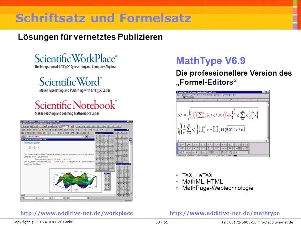 """Copyright © 2015 ADDITIVE GmbH Tel: 06172-5905-30 info@additive-net.de/ 6153 Schriftsatz und Formelsatz Lösungen für vernetztes Publizieren http://www.additive-net.de/workplacehttp://www.additive-net.de/mathtype MathType V6.9 Die professionellere Version des """"Formel-Editors TeX, LaTeX MathML, HTML MathPage-Webtechnologie"""