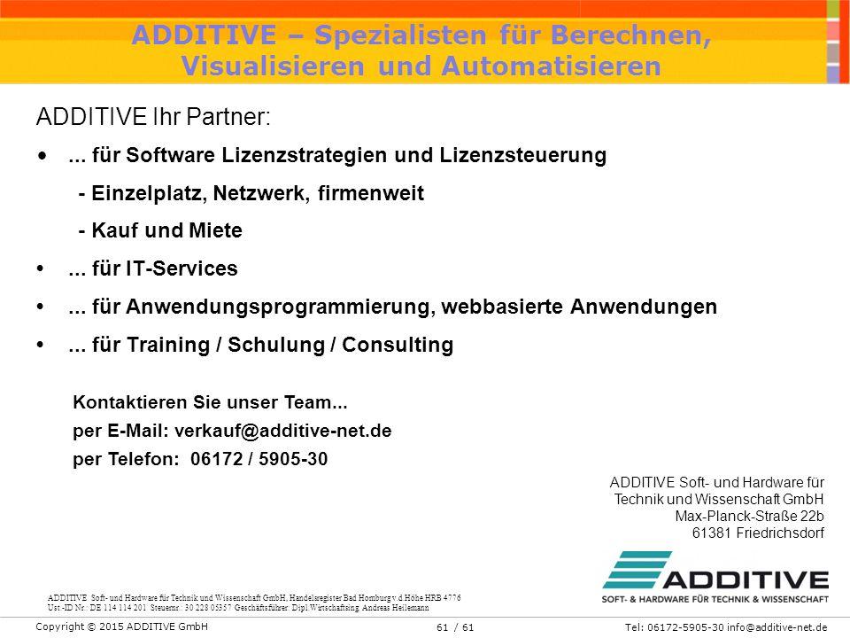 Copyright © 2015 ADDITIVE GmbH Tel: 06172-5905-30 info@additive-net.de/ 6161 ADDITIVE – Spezialisten für Berechnen, Visualisieren und Automatisieren ADDITIVE Ihr Partner:...