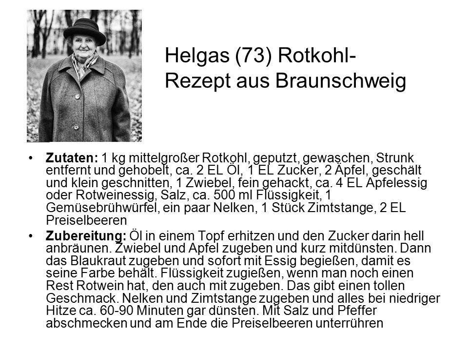 Helgas (73) Rotkohl- Rezept aus Braunschweig Zutaten: 1 kg mittelgroßer Rotkohl, geputzt, gewaschen, Strunk entfernt und gehobelt, ca. 2 EL Öl, 1 EL Z