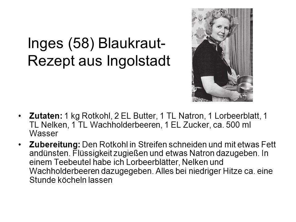 Inges (58) Blaukraut- Rezept aus Ingolstadt Zutaten: 1 kg Rotkohl, 2 EL Butter, 1 TL Natron, 1 Lorbeerblatt, 1 TL Nelken, 1 TL Wachholderbeeren, 1 EL Zucker, ca.