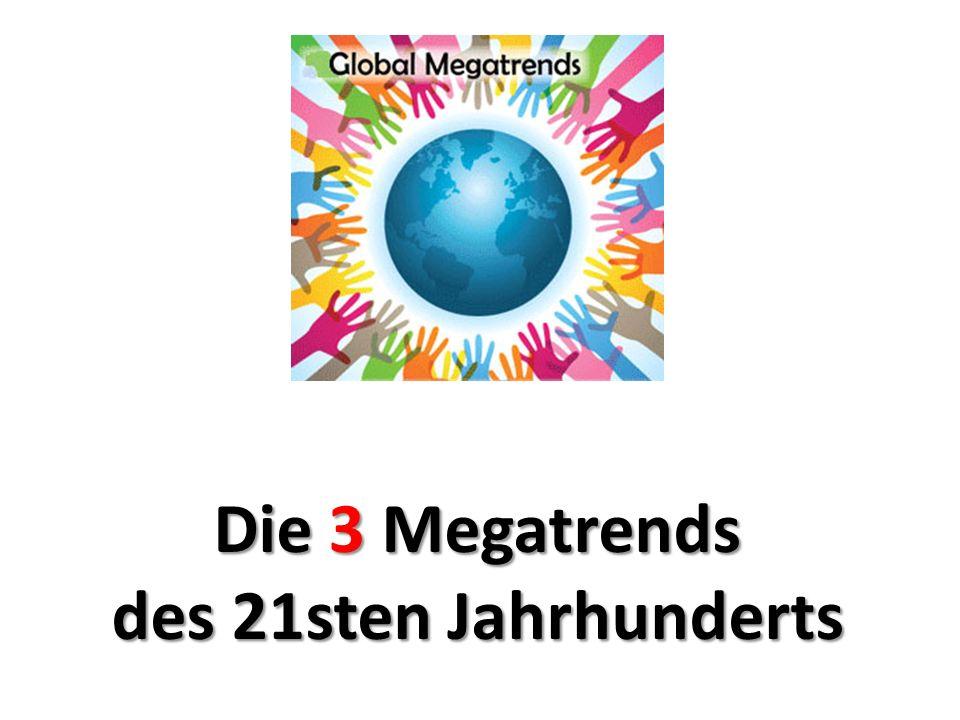 Die 3 Megatrends des 21sten Jahrhunderts