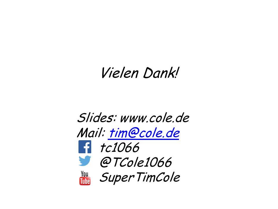 Vielen Dank! Slides: www.cole.de Mail: tim@cole.detim@cole.de tc1066 @TCole1066 SuperTimCole
