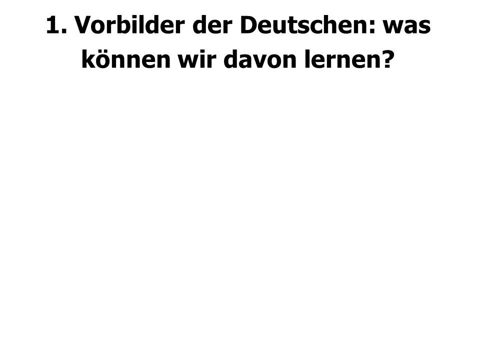 1. Vorbilder der Deutschen: was können wir davon lernen?