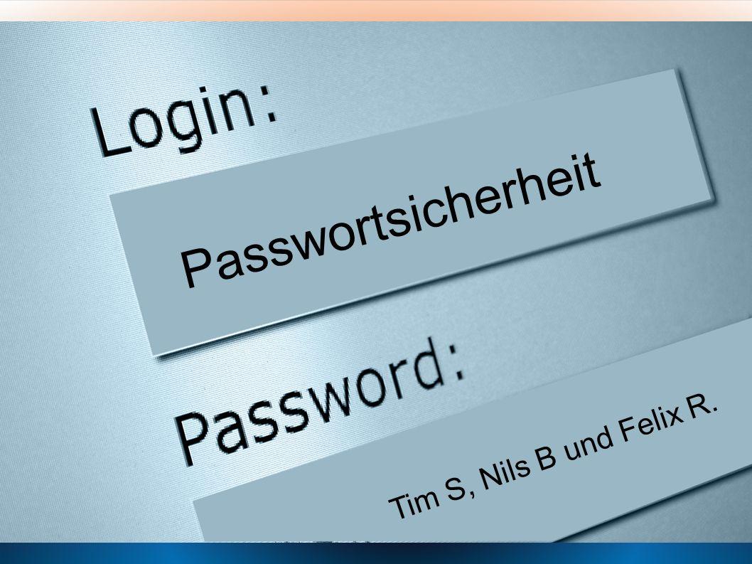 Passwortsicherheit Tim S, Nils B und Felix R.