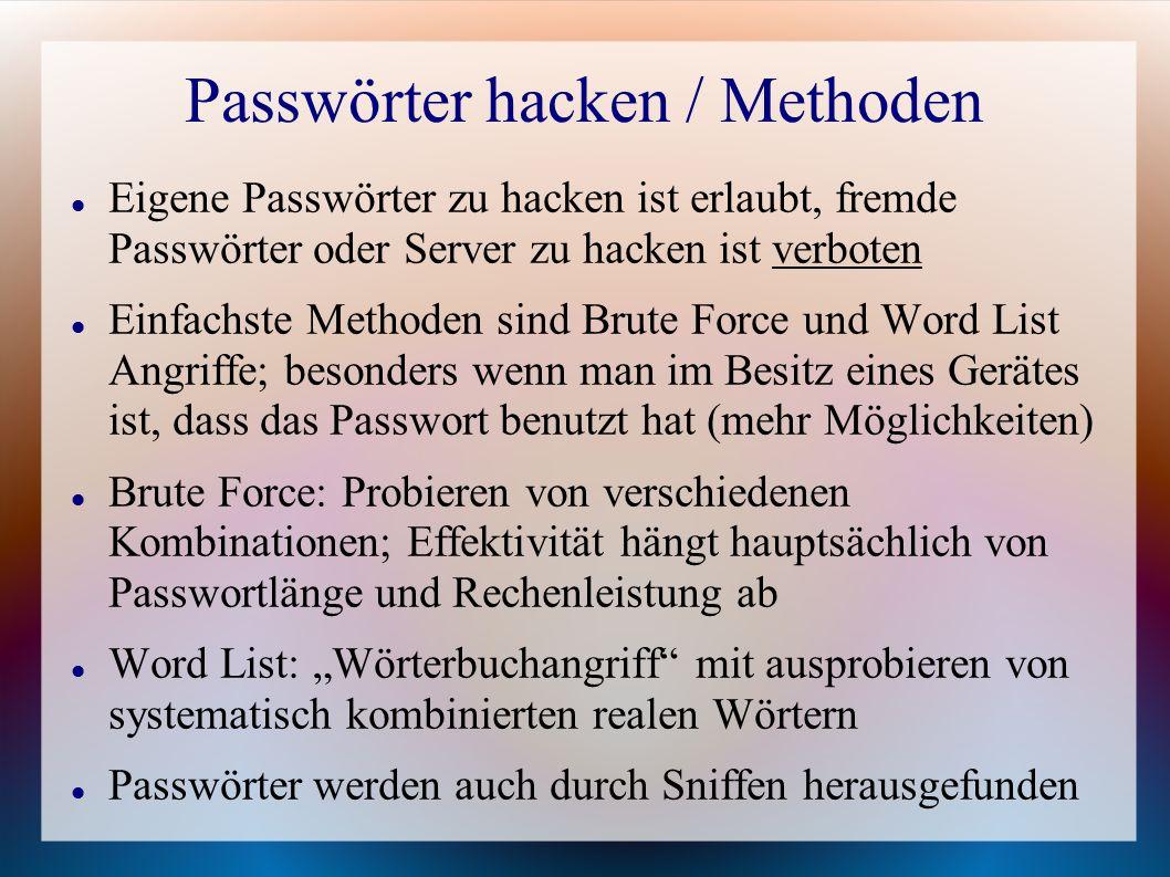Passwörter hacken / Methoden Eigene Passwörter zu hacken ist erlaubt, fremde Passwörter oder Server zu hacken ist verboten Einfachste Methoden sind Br
