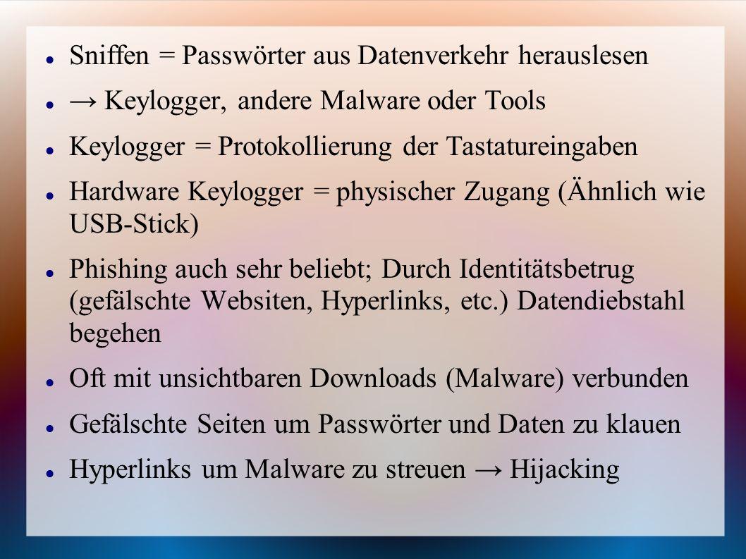 Sniffen = Passwörter aus Datenverkehr herauslesen → Keylogger, andere Malware oder Tools Keylogger = Protokollierung der Tastatureingaben Hardware Key