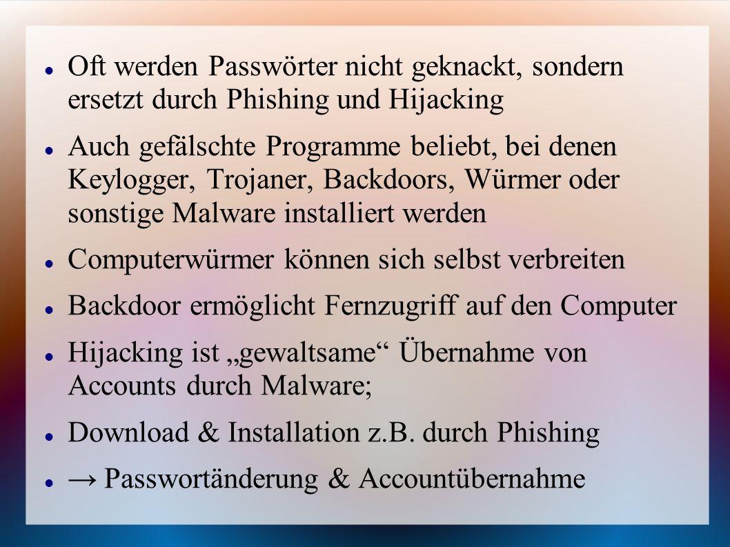 Oft werden Passwörter nicht geknackt, sondern ersetzt durch Phishing und Hijacking Auch gefälschte Programme beliebt, bei denen Keylogger, Trojaner, B