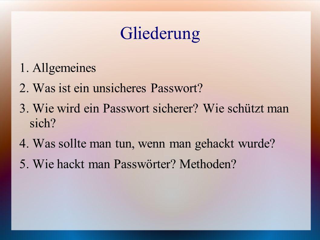 Gliederung 1. Allgemeines 2. Was ist ein unsicheres Passwort? 3. Wie wird ein Passwort sicherer? Wie schützt man sich? 4. Was sollte man tun, wenn man