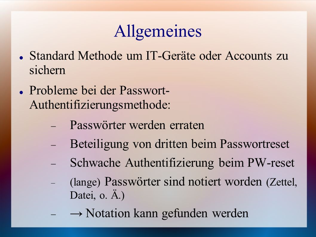 Allgemeines Standard Methode um IT-Geräte oder Accounts zu sichern Probleme bei der Passwort- Authentifizierungsmethode:  Passwörter werden erraten 