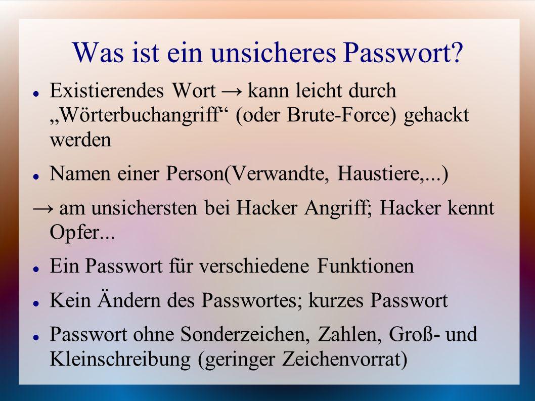 """Was ist ein unsicheres Passwort? Existierendes Wort → kann leicht durch """"Wörterbuchangriff"""" (oder Brute-Force) gehackt werden Namen einer Person(Verwa"""