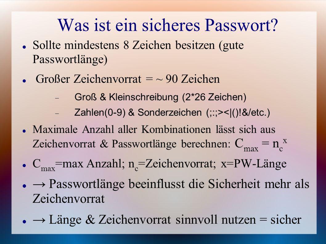 Was ist ein sicheres Passwort? Sollte mindestens 8 Zeichen besitzen (gute Passwortlänge) Großer Zeichenvorrat = ~ 90 Zeichen  Groß & Kleinschreibung