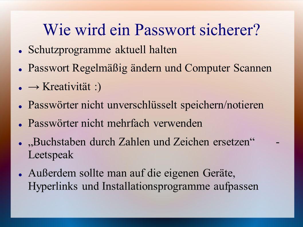 Wie wird ein Passwort sicherer? Schutzprogramme aktuell halten Passwort Regelmäßig ändern und Computer Scannen → Kreativität :) Passwörter nicht unver