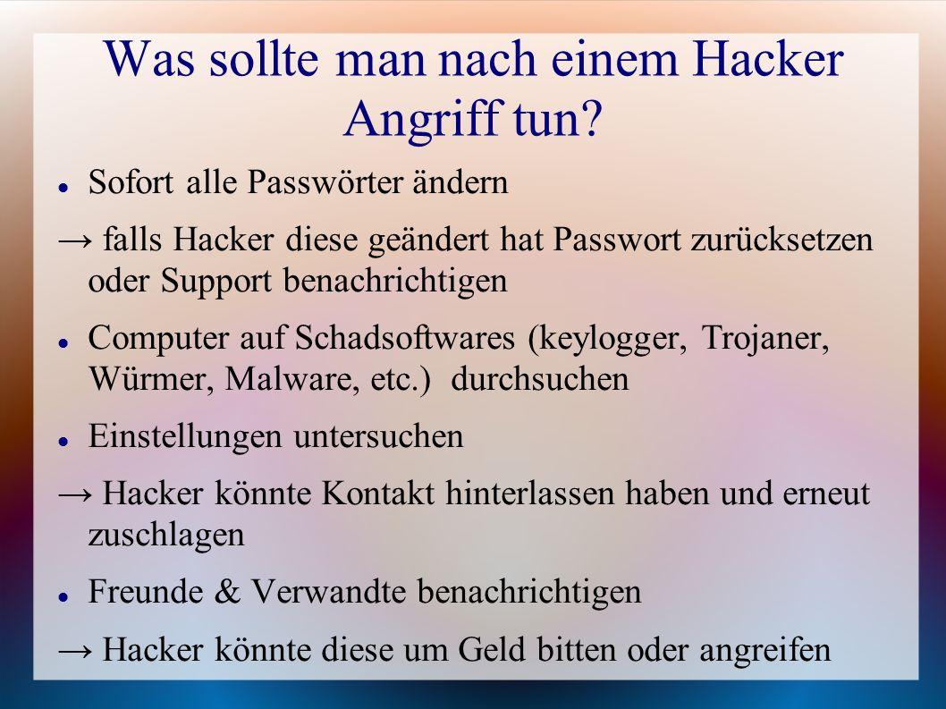 Was sollte man nach einem Hacker Angriff tun? Sofort alle Passwörter ändern → falls Hacker diese geändert hat Passwort zurücksetzen oder Support benac