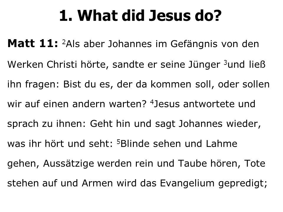 Matt 11: 2 Als aber Johannes im Gefängnis von den Werken Christi hörte, sandte er seine Jünger 3 und ließ ihn fragen: Bist du es, der da kommen soll, oder sollen wir auf einen andern warten.