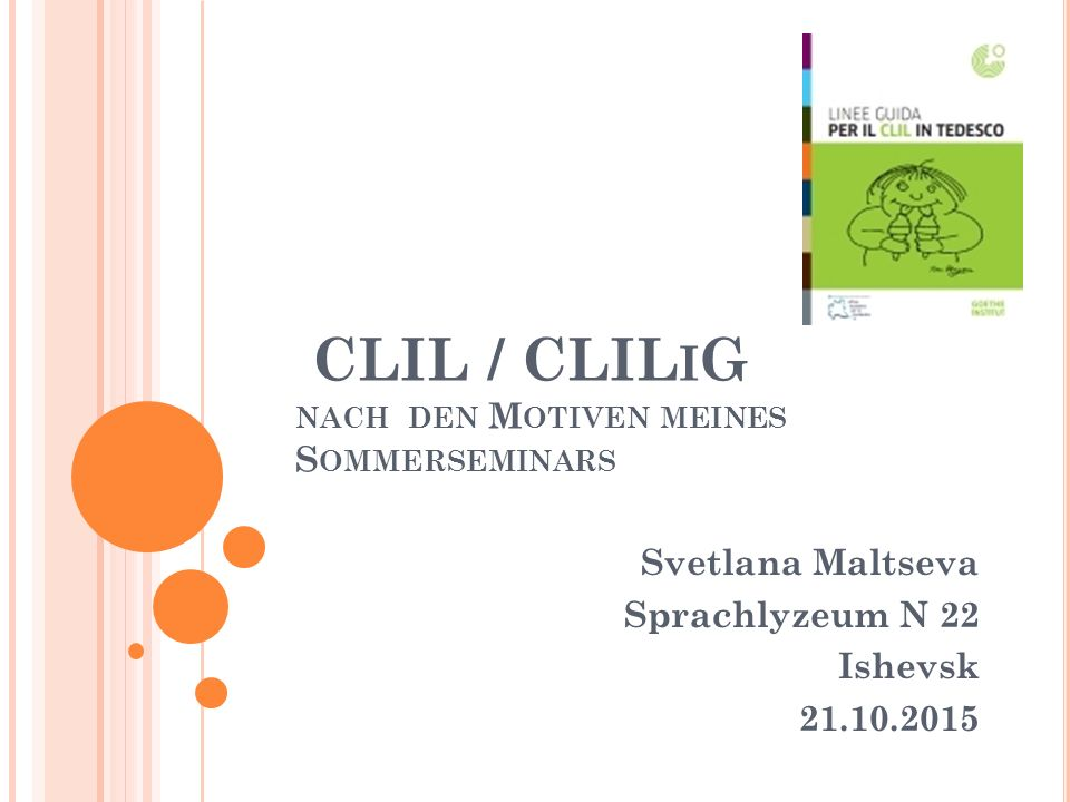 CLIL / CLIL I G NACH DEN M OTIVEN MEINES S OMMERSEMINARS Svetlana Maltseva Sprachlyzeum N 22 Ishevsk 21.10.2015
