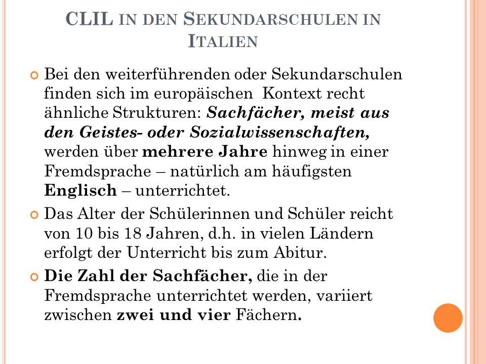 CLIL IN DEN S EKUNDARSCHULEN IN I TALIEN Bei den weiterführenden oder Sekundarschulen finden sich im europäischen Kontext recht ähnliche Strukturen: S