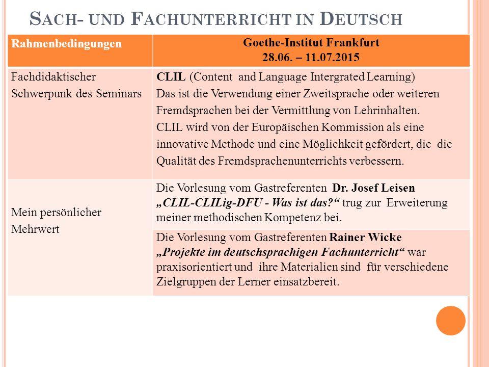 S ACH - UND F ACHUNTERRICHT IN D EUTSCH Rahmenbedingungen Goethe-Institut Frankfurt 28.06. – 11.07.2015 Fachdidaktischer Schwerpunk des Seminars CLIL